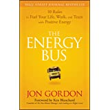 The Energy Bus: 10 Rules to Fuel Your Life, Work, and Team with Positive Energy