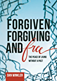 Forgiven, Forgiving, & Free: The Peace of Living Without a Past