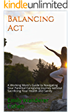 Balancing Act: A Working Mom's Guide to Navigating Your Parental Caregiving Journey Without Sacrificing Your Health and Sanity