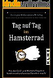 Tag auf Tag im Hamsterrad: Geldsystem verstehen - Wie das Geld- und Wirtschaftssystem funktioniert und uns zu Hamstern macht