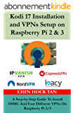 Kodi 17 Installation and VPNs Setup on Raspberry Pi 2 & 3: A Step-by-Step Guide To Install OSMC And Four Different VPNs On Raspberry Pi 2/3 (English Edition)