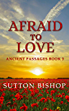 Afraid to Love (Ancient Passages Book 3)