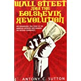 Wall Street and the Bolshevik Revolution: The Remarkable True Story of the American Capitalists Who Financed the Russian Comm