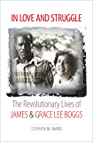 In Love and Struggle: The Revolutionary Lives of James and Grace Lee Boggs (Justice, Power, and Politics)
