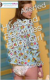 Husband Becomes Baby Girl  An Abdl Story
