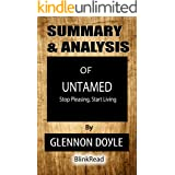 Summary and Analysis of Untamed By Glennon Doyle: Stop Pleasing, Start Living