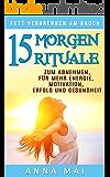 Fett verbrennen am Bauch: 15 Morgenrituale zum Abnehmen, für mehr Energie, Motivation, Erfolg und Gesundheit (Abnehmen am Bauch, Fett verbrennen am Bauch, Gesund abnehmen 2)