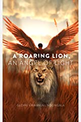 A Roaring Lion, an Angel of Light Kindle Edition