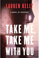 Take Me, Take Me with You: A Novel of Suspense Kindle Edition