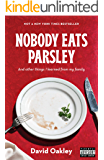 Nobody Eats Parsley : And other things I learned from my family