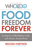 Food Freedom Forever: Letting go of bad habits, guilt and anxiety around food (English Edition)