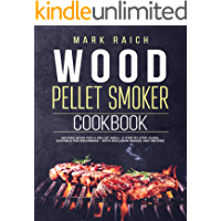 Wood Pellet Smoker Cookbook:  Recipes Book for A Pellet Grill. A Step by Step Guide, Suitable for Beginners - With Exclusive Images and Recipes.