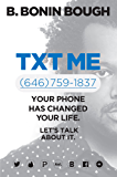 Txt Me: Your Phone Has Changed Your Life. Let's Talk about It.