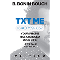Txt Me: Your Phone Has Changed Your Life. Let's Talk about It. (English Edition)