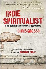Indie Spiritualist: A No Bullshit Exploration of Spirituality Kindle Edition