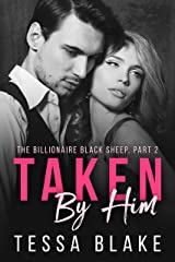 Taken By Him (The Billionaire Black Sheep Book 2) Kindle Edition
