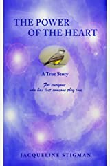 THE POWER OF THE HEART - A True Story: For everyone who has lost someone they love Kindle Edition