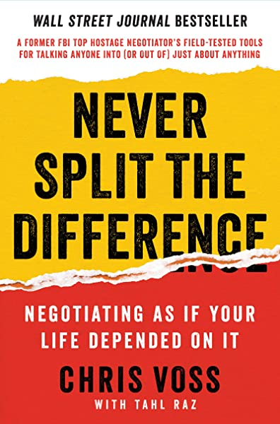 Never Split The Difference Negotiating As If Your Life Depended