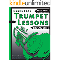 Essential Trumpet Lessons, Book One: Get Started : Tone, Breathing, Tongue Use and Other Skills to Get You Off to a Great Start (Essential Trumpet  Lessons 1)