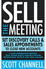 Sell The Meeting: Set Discovery Calls & Sales Appointments To Close New Accounts: A Lead Generation Process With Phone Script Samples For B2B Appointment Setting & Cold Calling Kindle Edition