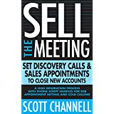 Sell The Meeting: Set Discovery Calls & Sales Appointments To Close New Accounts: A Lead Generation Process With Phone Script