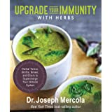 Upgrade Your Immunity with Herbs: Herbal Tonics, Broths, Brews, and Elixirs to Supercharge Your Immune System