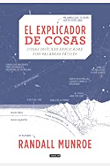 El explicador de cosas: cosas difíciles explicadas con palabras fáciles / Thing Explainer: Complicated Stuff in Simple Words (Spanish Edition) Hardcover
