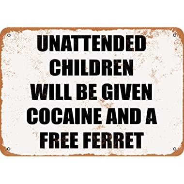9 x 12 METAL SIGN - Unattended Children Will Be Given Cocaine and a Free Ferret - Vintage Look