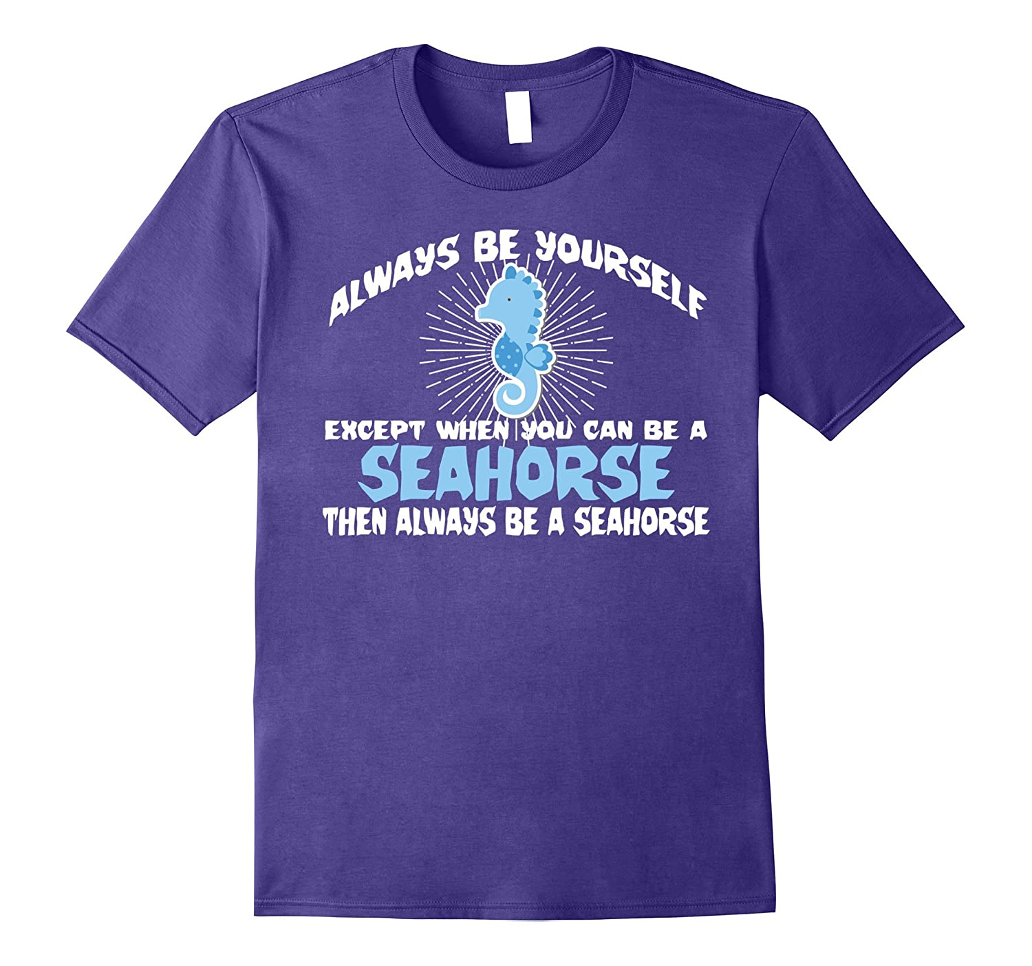 Always Be Yourself Except You Can Be Seahorse T-shirt Funny-Art