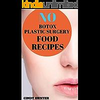 No-Botox, Plastic Surgery Food Recipes (Cindy Hunter's Anti Aging Food Recipes Book 5) (English Edition)