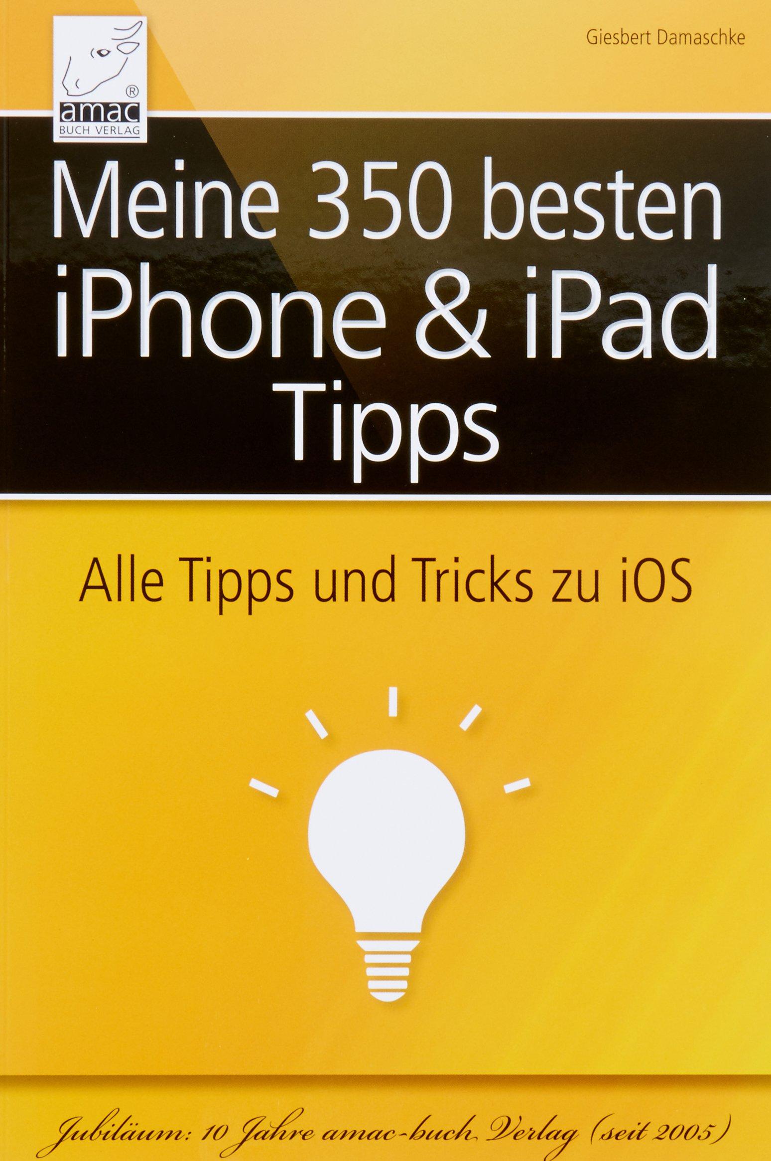 Meine 350 besten iPhone & iPad Tipps: Alle Tipps und Tricks zu iOS 10, iOS 9 und iOS 8 (für alle iPhone- und iPad-Modelle geeignet) Taschenbuch – 12. Dezember 2014 Giesbert Damaschke amac-buch-Verlag Ochsenkühn 3954310287 Hardware