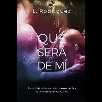 Qué Será De Mí (Bilogía Qué Será Parte 1) (Spanish Edition)
