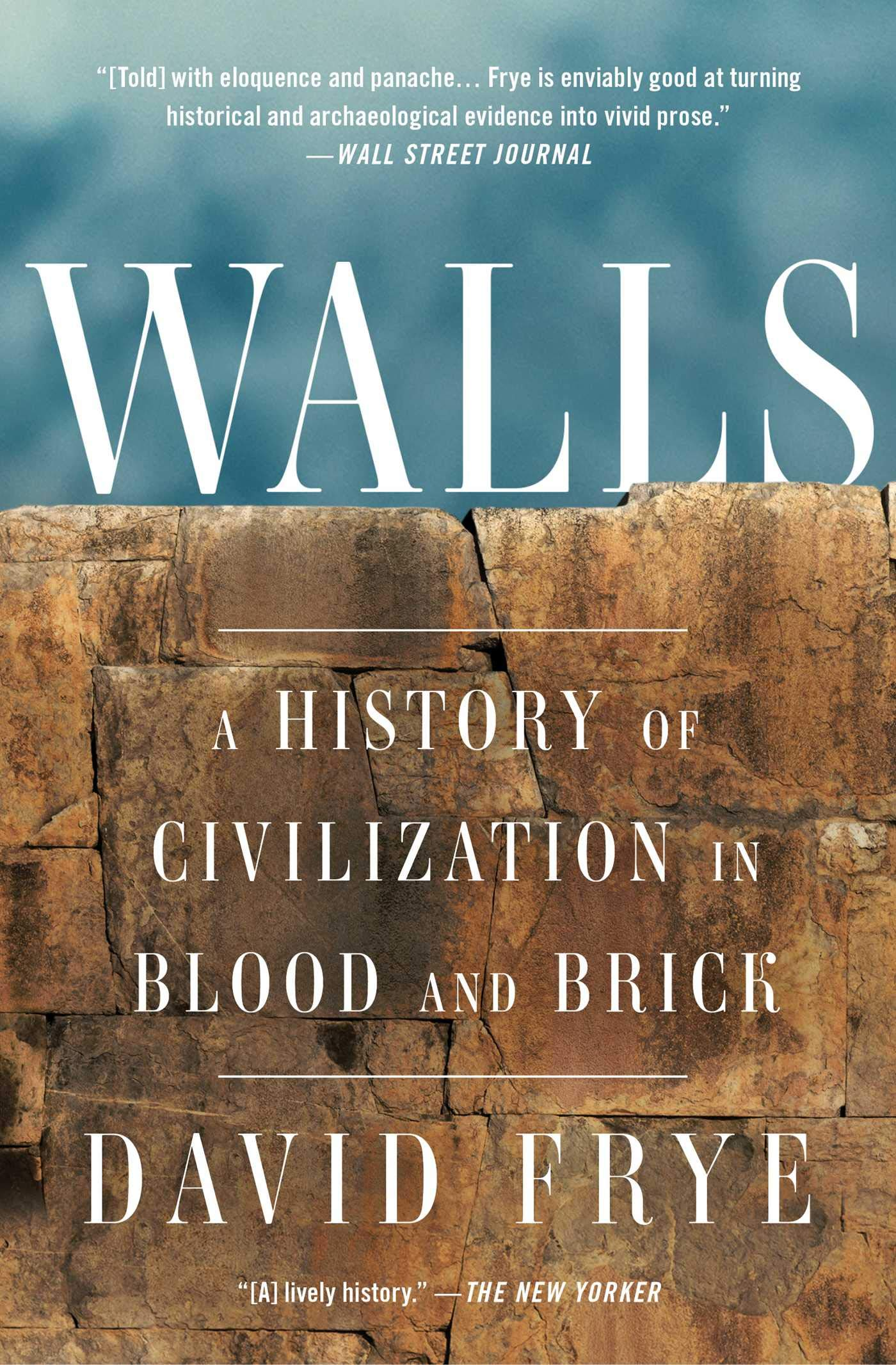 Walls: A History of Civilization in Blood and Brick: David Frye:  9781501172717: Books - Amazon.ca