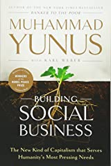 Building Social Business: The New Kind of Capitalism that Serves Humanity's Most Pressing Needs Paperback