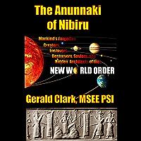 """The Anunnaki of Nibiru: Mankind's Forgotten Creators, Enslavers, Destroyers, Saviors and Hidden Architects of the New World Order"""