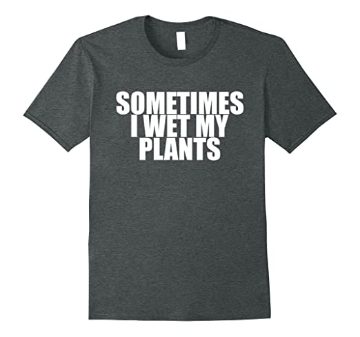 Mens Sometimes I Wet My Plants - Popular Funny Quote T-Shirt XL Dark Heather