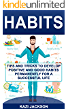 Habits: Tips and Tricks to Develop Positive and Good Habits permanently for a Successful Life