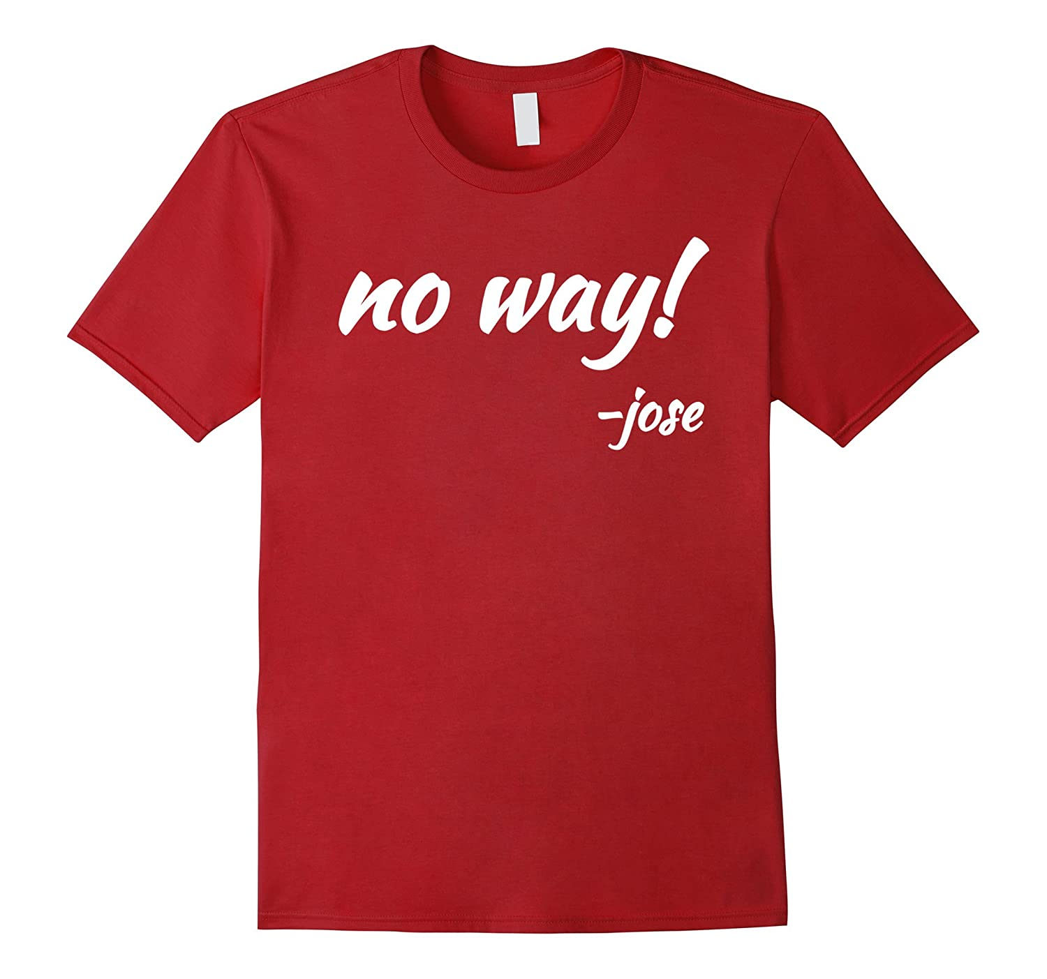 09774d26 No Way Said Jose Funny Mexican Quote Gift T-Shirts-PL – Polozatee