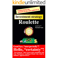 "Investment strategy Roulette: A must-read for those who want to increase the odds of winning by ""investment"" beyond gambling, it appears here."