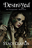 Destroyed (The Transformed Series Book 7)