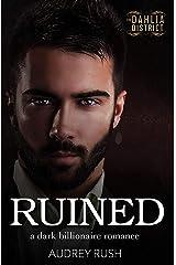 Ruined: A Dark Billionaire Romance (The Dahlia District) Kindle Edition