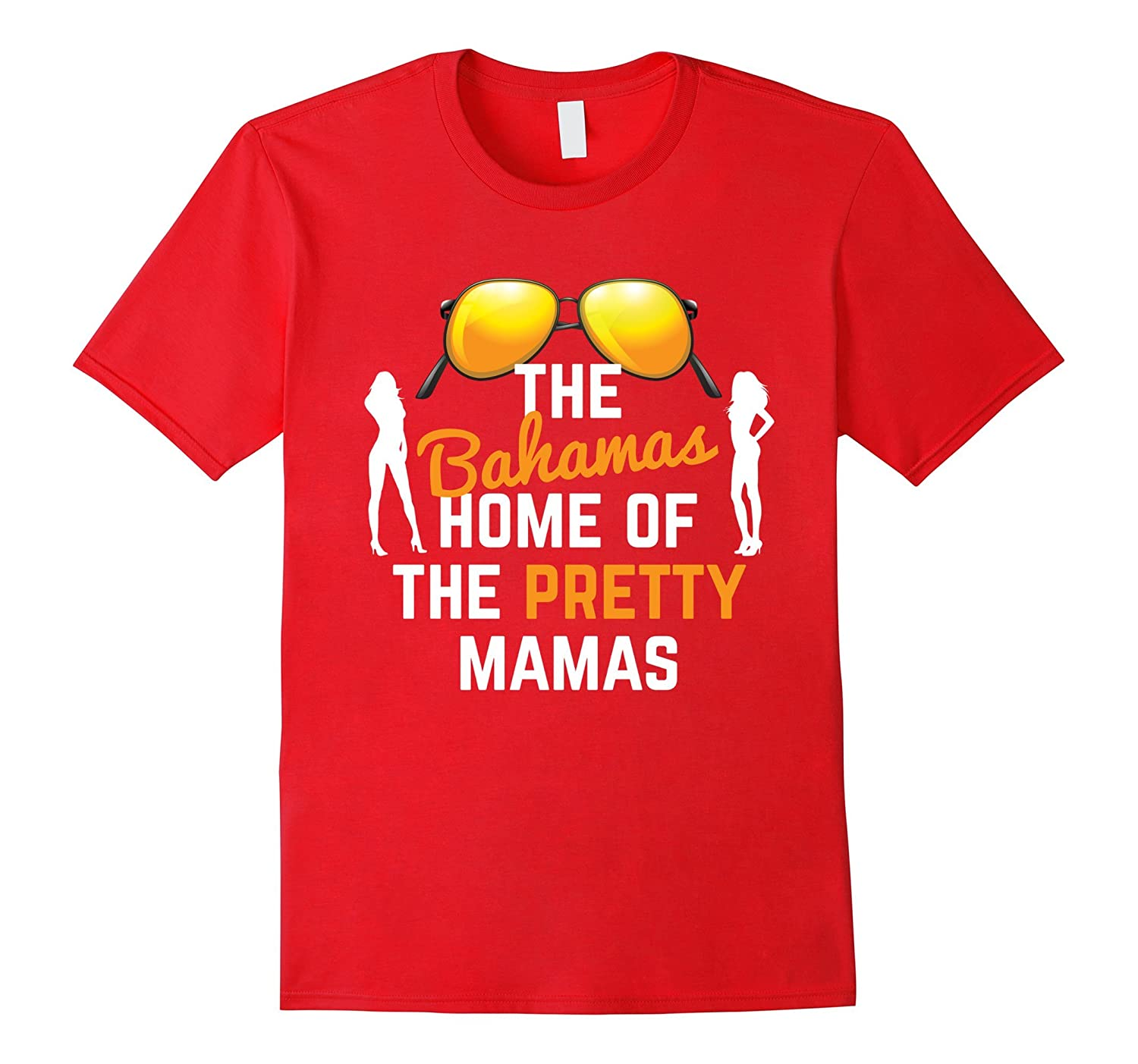 Bahamas Are The Home Of The Pretty Mamas Vacation T-Shirt-TH