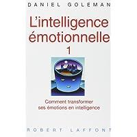 L'intelligence émotionnelle 1: Comment transformer ses émotions en intelligence