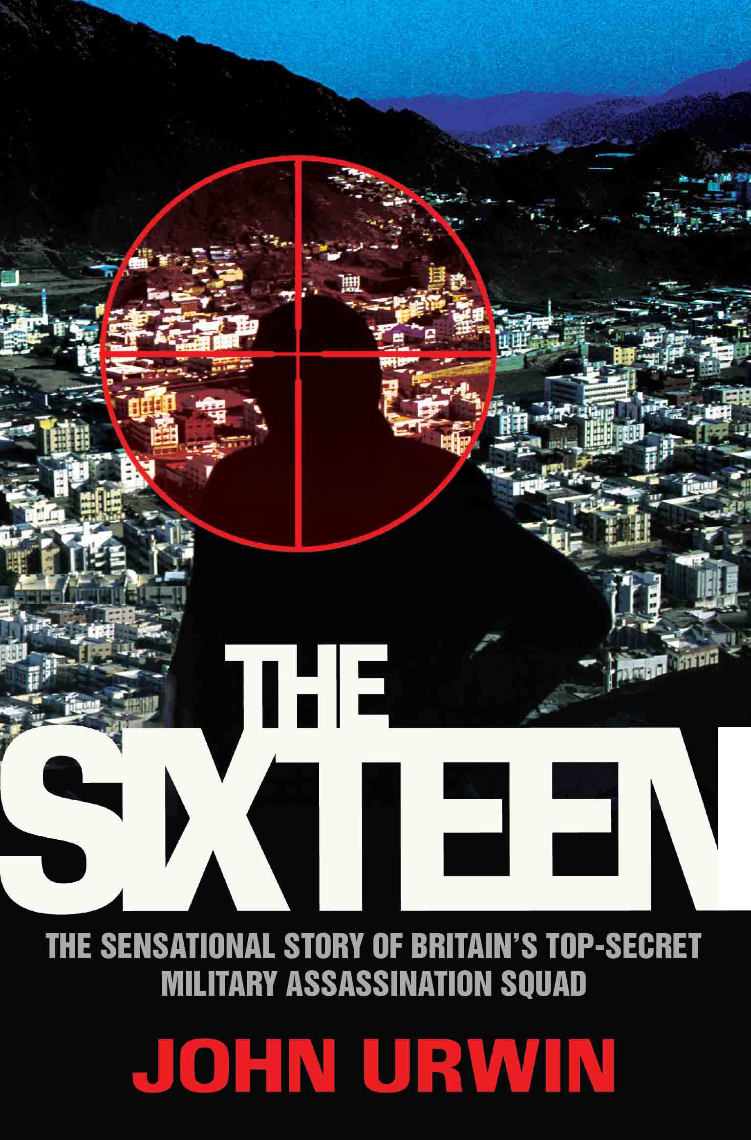The Sixteen: The Sensational Story of Britain's Top-Secret Military Assassination Squad pdf