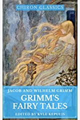 Grimm's Fairy Tales (Illustrated) (Chiron Classics) Kindle Edition
