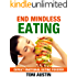 End Mindless Eating (Create Permanent Weight Loss and Total Self-Acceptance): Defeat Emotional Eating Forever (Self Help Best Health and Healing Guide)