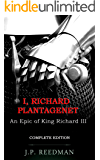 I, RICHARD PLANTAGENET, AN EPIC NOVEL OF RICHARD III: COMPLETE EDITION