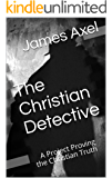 The Christian Detective: A Project Proving the Christian Truth