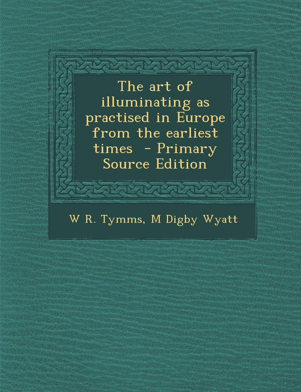 Download The art of illuminating as practised in Europe from the earliest times  - Primary Source Edition pdf