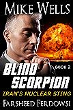 Blind Scorpion, Book 2 (Book 1 Free): Iran's Nuclear Sting